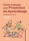 Cómo trabajar con proyectos de aprendizaje en Educación Infantil (Primeros años nº 90)